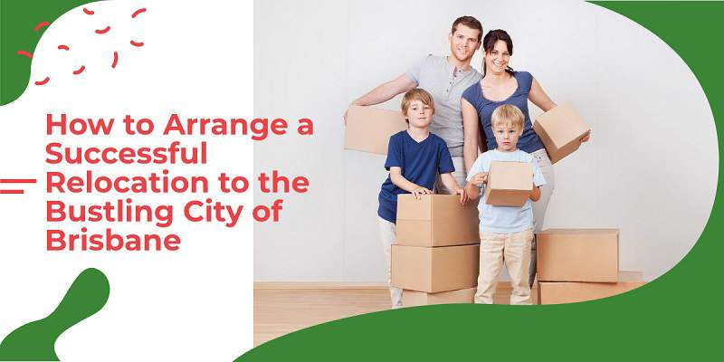 How to Arrange a Successful Relocation to the Bustling City of Brisbane